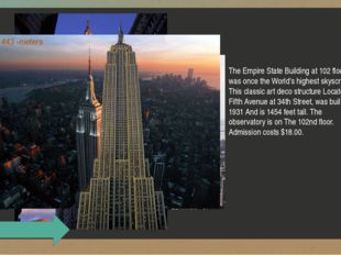 The Empire State Building at 102 floors was once the World's highest skyscra