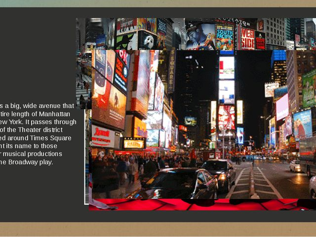 Broadway is a big, wide avenue that runs the entire length of Manhattan Islan...