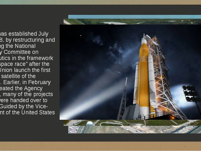 NASA was established July 29, 1958, by restructuring and renaming the Nationa...