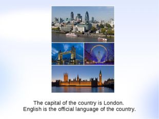 The capital of the country is London. English is the official language of the