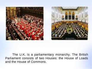 The U.K. Is a parliamentary monarchy. The British Parliament consists of two