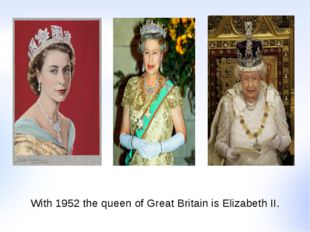 With 1952 the queen of Great Britain is Elizabeth II.