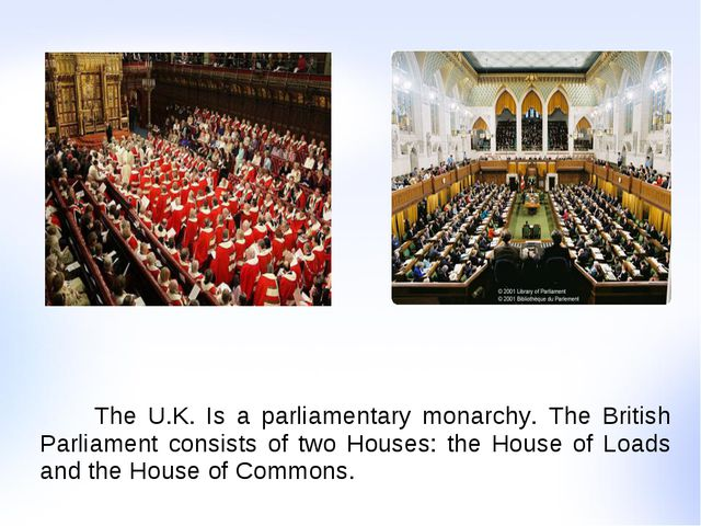 The U.K. Is a parliamentary monarchy. The British Parliament consists of two...