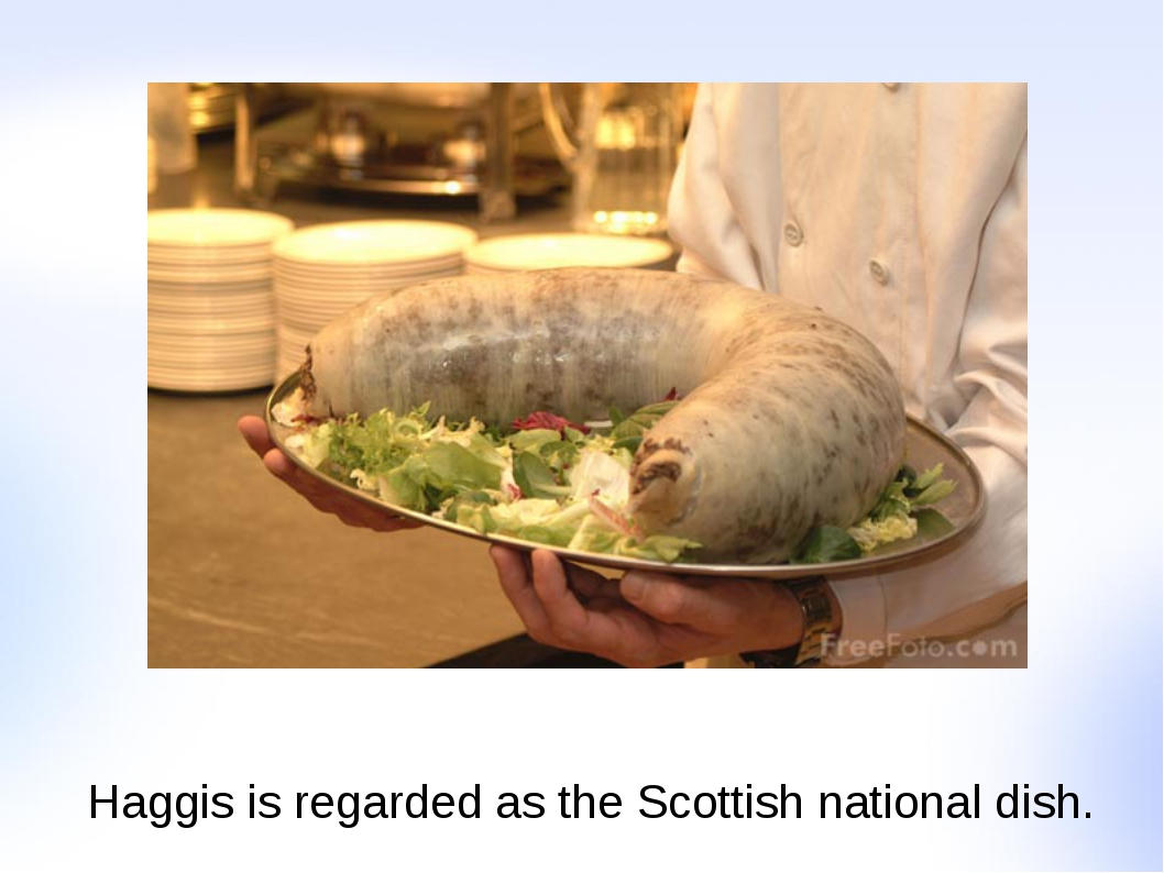 Haggis is regarded as the Scottish national dish.