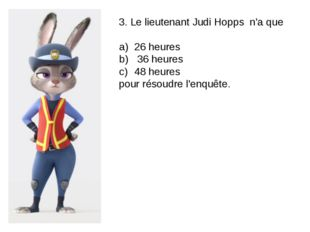 3. Le lieutenant Judi Hopps n'a que 26 heures 36 heures 48 heures pour résoud
