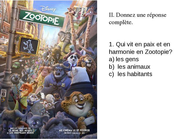 II. Donnez une réponse complète. 1. Qui vit en paix et en harmonie en Zootopi...