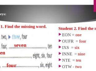 Keys: Student 2. Find the numbers EON = one OUFR = four IXS = six INNE = nine