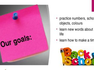 Our goals: practice numbers, school objects, colours learn new words about Sc