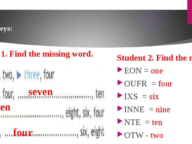 Keys: Student 2. Find the numbers EON = one OUFR = four IXS = six INNE = nine...