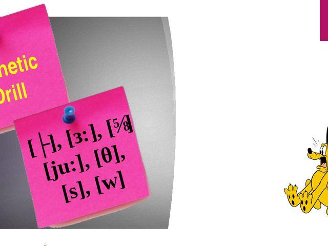 Phonetic Drill [ʌ], [з:], [ɪ] [ju:], [θ], [s], [w]