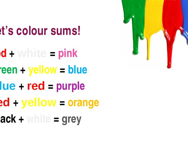 Let's colour sums! red + white = pink green + yellow = blue blue + red = purp...