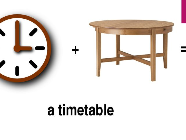 a timetable + = ?