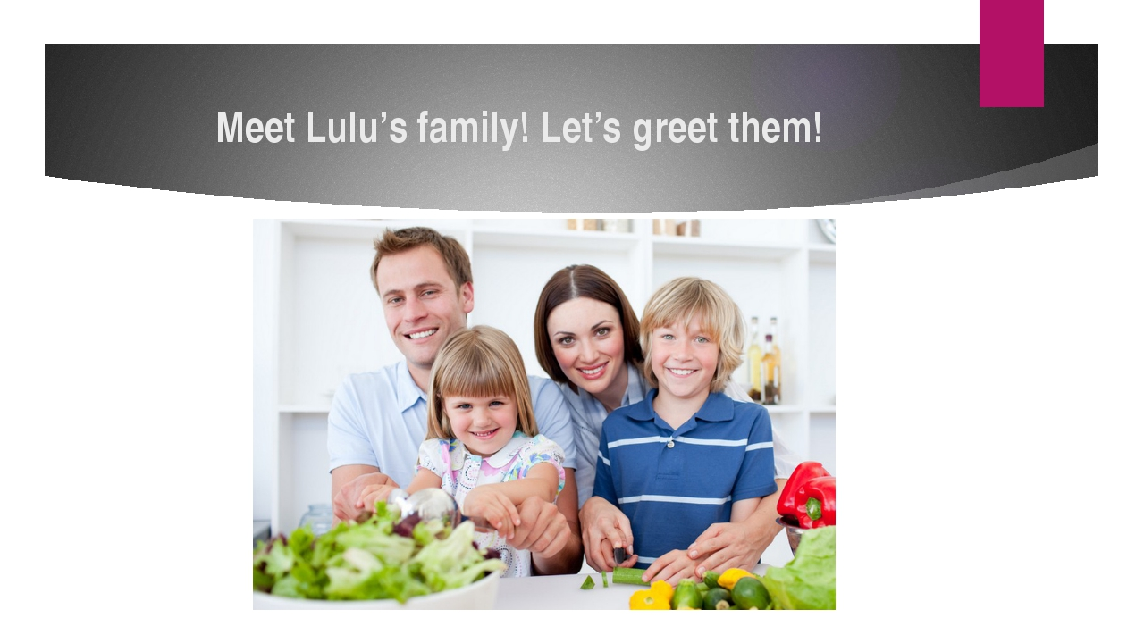 Meet Lulu's family! Let's greet them!