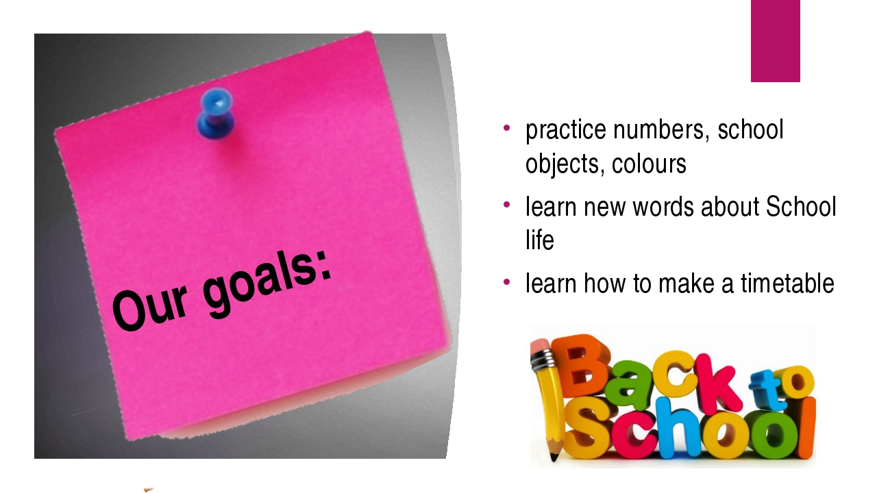 Our goals: practice numbers, school objects, colours learn new words about Sc...