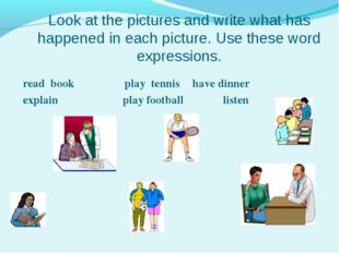Look at the pictures and write what has happened in each picture. Use these