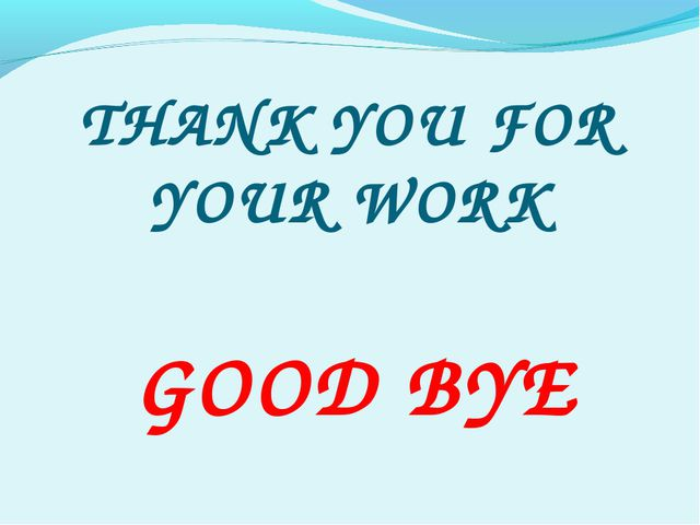 THANK YOU FOR YOUR WORK GOOD BYE