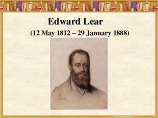 Edward Lear (12 May 1812 – 29 January 1888)