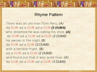 Rhyme Pattern There was an old man from Peru, (A) da DUM ad a DUM ad a DUM (3