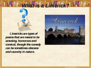 What is а Limerick? Limericks are types of poems that are meant to be amusing