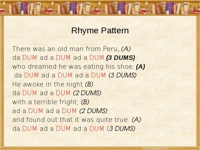 Rhyme Pattern There was an old man from Peru, (A) da DUM ad a DUM ad a DUM (3...