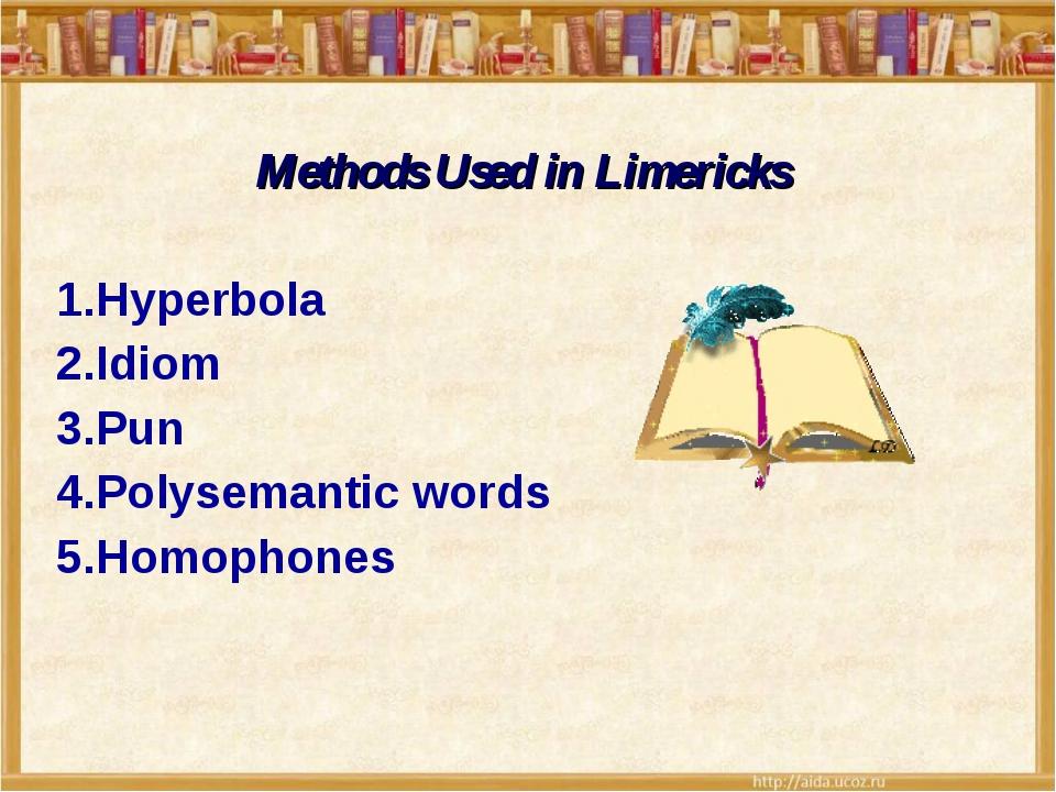Methods Used in Limericks Hyperbola Idiom Pun Polysemantic words Homophones