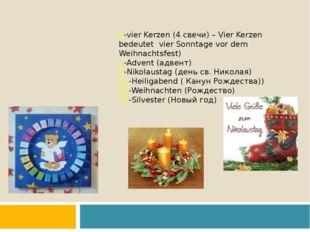 4-vier Kerzen (4 свечи) – Vier Kerzen bedeutet vier Sonntage vor dem Weihnach