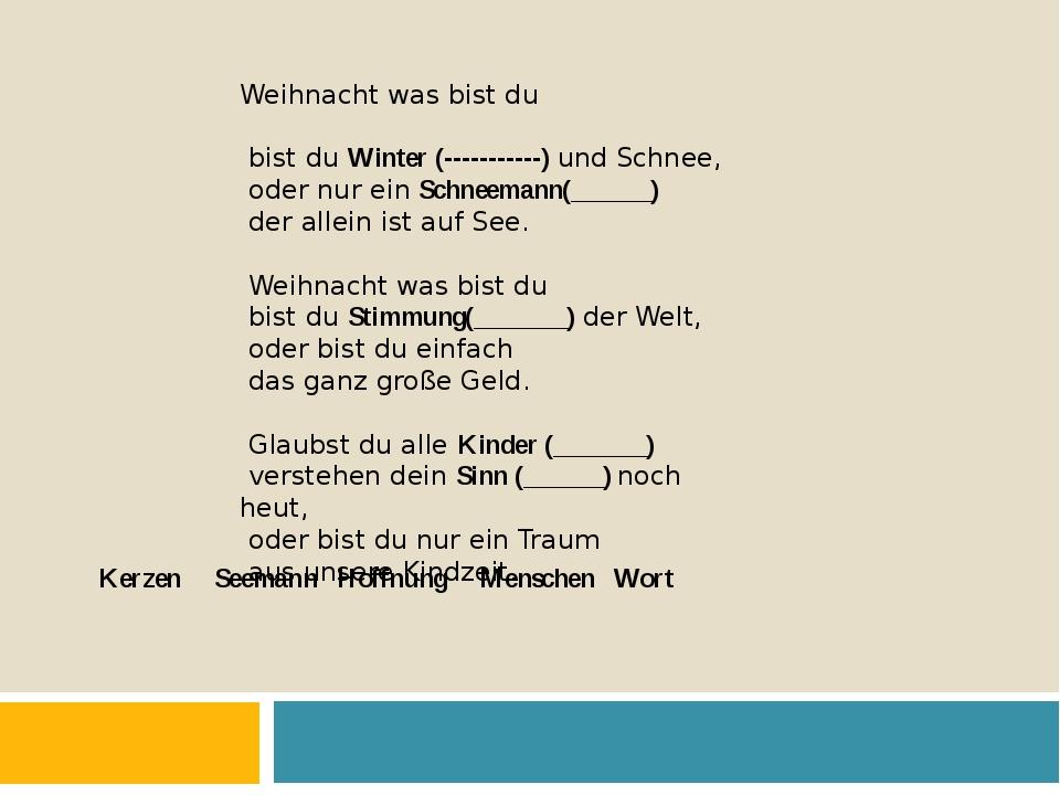 Weihnacht was bist du bist du Winter (-----------) und Schnee, oder nur ein S...