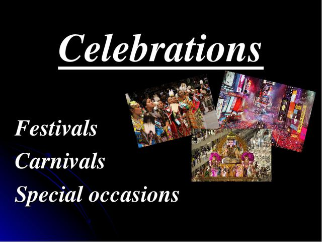 Celebrations Festivals Carnivals Special occasions