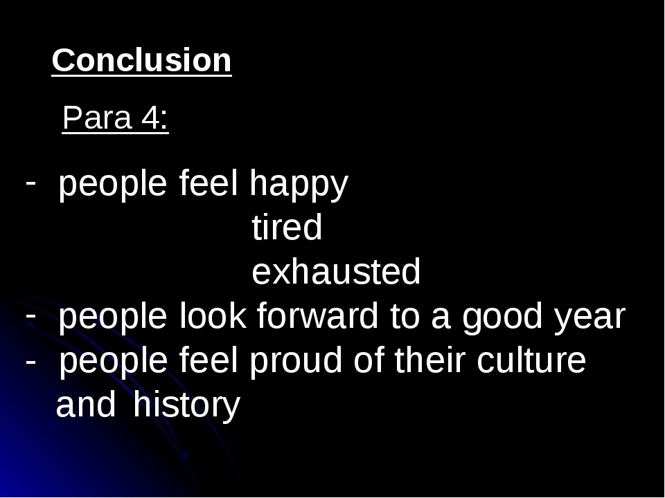 Conclusion Para 4: people feel happy tired exhausted people look forward to a...