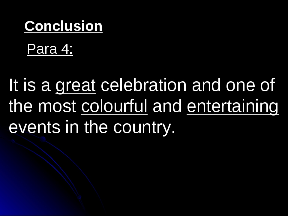 Conclusion Para 4: It is a great celebration and one of the most colourful an...