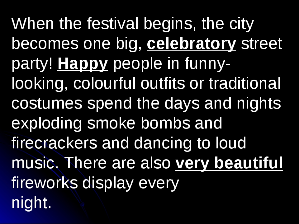 When the festival begins, the city becomes one big, celebratory street party!...