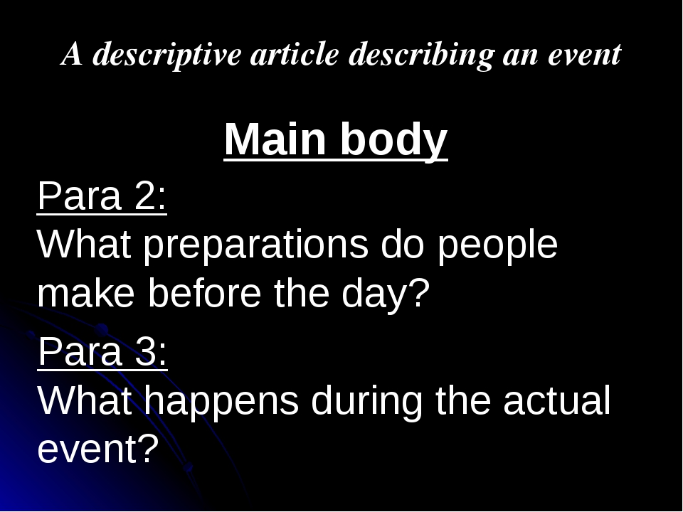 A descriptive article describing an event Main body Para 2: What preparations...