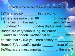 Complete the sentences with the new words. 1)There are six _______ in the wor