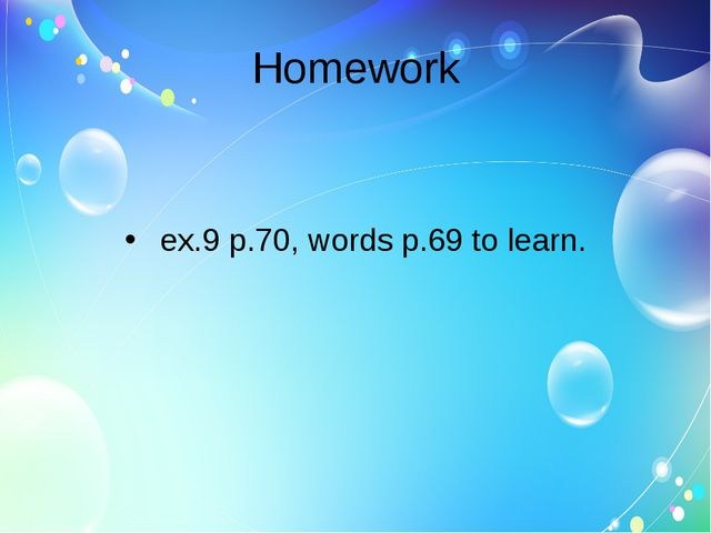 Homework ex.9 p.70, words p.69 to learn.