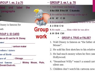 Group work GROUP 3. ex.1, p. 70 1. Walt Disney was born in ____ A the USA B t