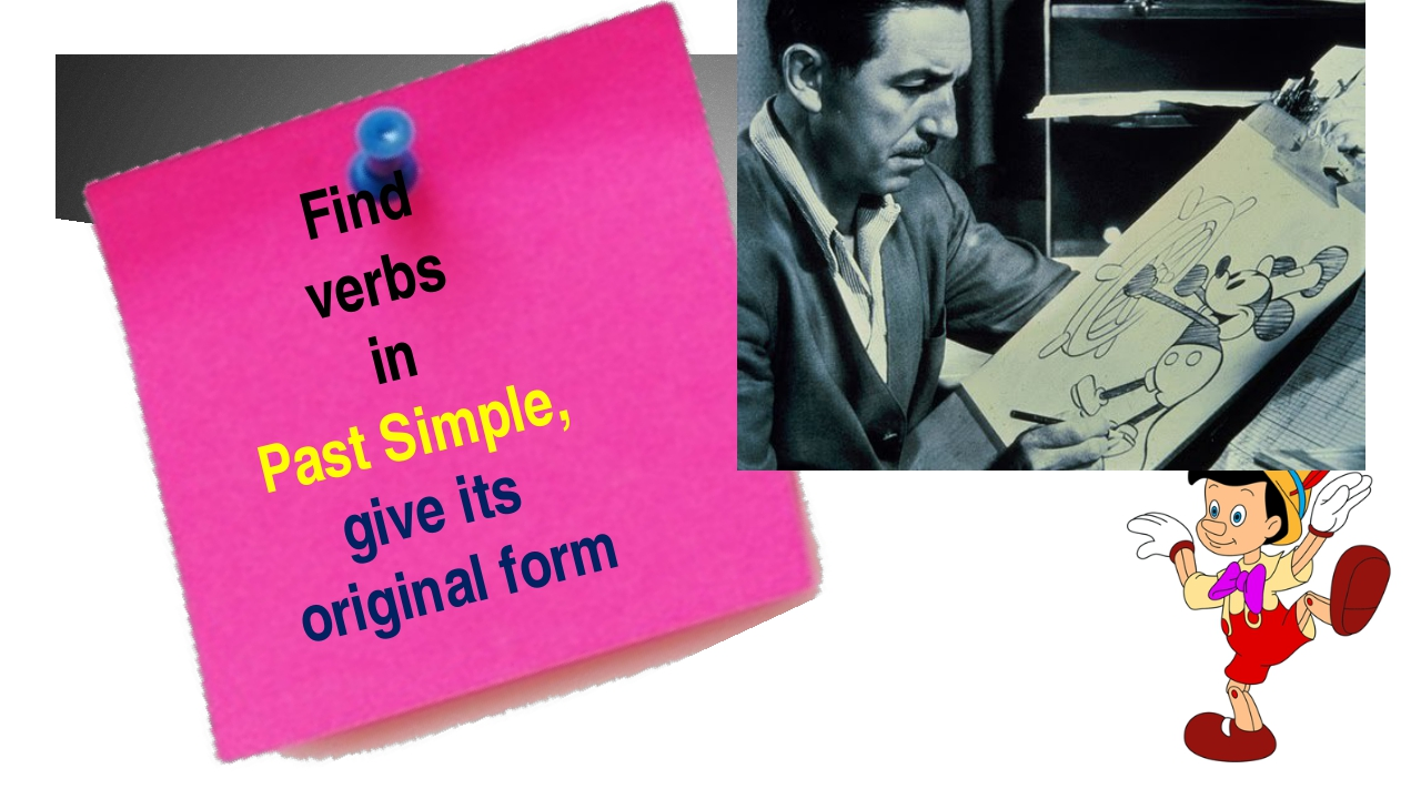 Find verbs in Past Simple, give its original form