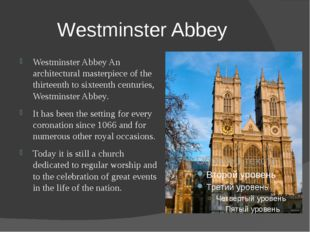 Westminster Abbey Westminster Abbey An architectural masterpiece of the thirt