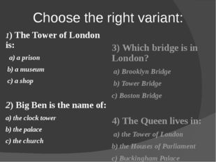 Choose the right variant: 1) The Tower of London is: a) a prison b) a museum
