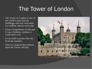 The Tower of London The Tower of London is one of the world's most famous bui