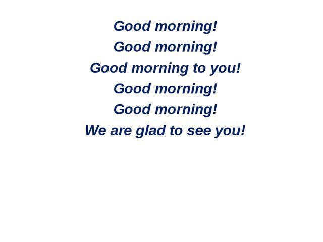 Good morning! Good morning! Good morning to you! Good morning! Good morning!...