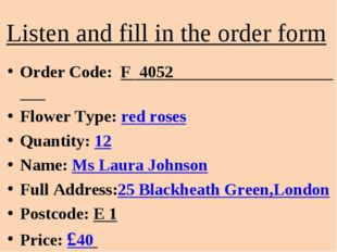 Listen and fill in the order form Order Code: F 4052 Flower Type: red roses Q