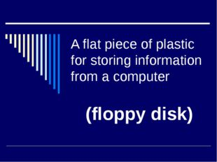 A flat piece of plastic for storing information from a computer (floppy disk)