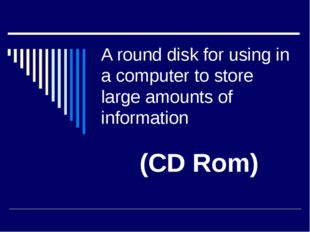 A round disk for using in a computer to store large amounts of information (C