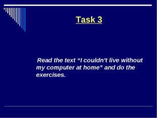 """Task 3 Read the text """"I couldn't live without my computer at home"""" and do the"""