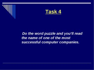 Task 4 Do the word puzzle and you'll read the name of one of the most success