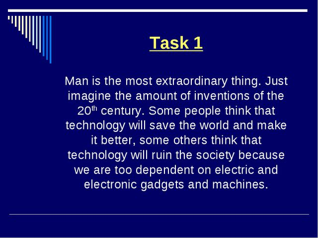 Task 1 Man is the most extraordinary thing. Just imagine the amount of invent...