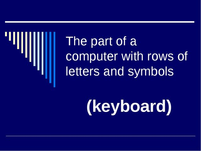The part of a computer with rows of letters and symbols (keyboard)