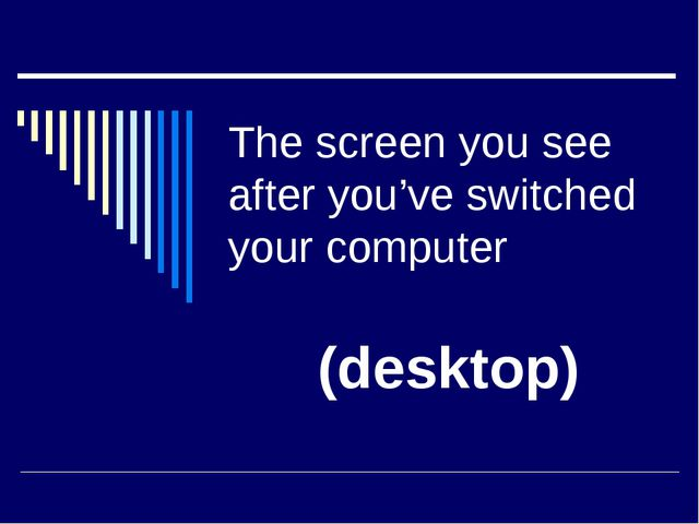 The screen you see after you've switched your computer (desktop)