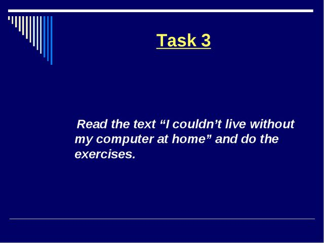 """Task 3 Read the text """"I couldn't live without my computer at home"""" and do the..."""