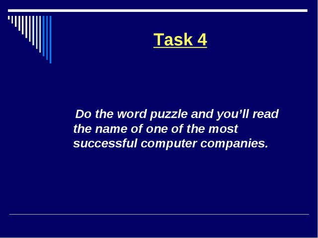 Task 4 Do the word puzzle and you'll read the name of one of the most success...